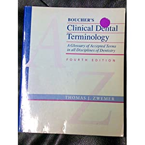 Boucher's Clinical Dental Terminology : A Glossary of Accepted Terms in All Disciplines of Dentistry Thomas J. (editor) Zwemer