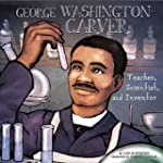 George Washington Carver: Teacher, Sc...