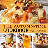 The Autumn-Time Cookbook: Delicious Autumn Recipes for when the Leaves Change Colors
