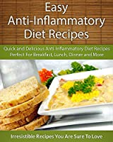 Easy Anti-Inflammatory Diet Recipes: Quick and Delicious Anti-Inflammatory Diet Recipes Perfect For Breakfast, Lunch, Dinner and More (The Easy Recipe) (English Edition)