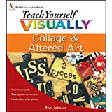 Teach Yourself VISUALLY Collage and Altered Artpar Roni Johnson