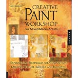Creative Paint Workshop for Mixed-Media Artists: Experimental Techniques for Composition, Layering, Texture, Imagery, and Encaustic ~ Ann Baldwin