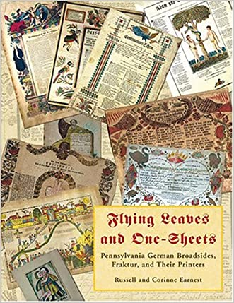 Flying Leaves And One-sheets: Pennsylvania German Broadsides, Fraktur And Their Printers