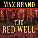 The Red Well: A Western Story Audiobook by Max Brand Narrated by Steven Menasche
