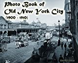 Photo Book of Old New York City (1900 -1910): (More than 100 slides of Vintage New York)