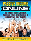 Passive Income Online: Your Complete Guide to Creating and Maintaining Passive Revenue Streams to Earn Money Even While You Sleep! (Passive Income, Earn ... Money Online) (Marketing Success Online)