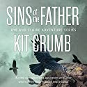 Sins of the Father: Rye & Claire Adventures Audiobook by Kit Crumb Narrated by Josh Brogadir