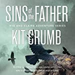Sins of the Father: Rye & Claire Adventures   Kit Crumb