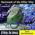 Backwash of the Milky Way: Planet Octavion Science Fiction Adventure Stories Audiobook by O'Neil De Noux Narrated by John Dzwonkowski