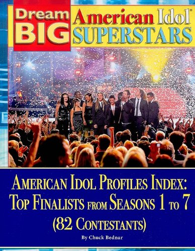American Idol Profiles Index: Top Finalist from Each Seasons 1 to 7 (82 Contestants) (Dream Big: American Idol Superstars)