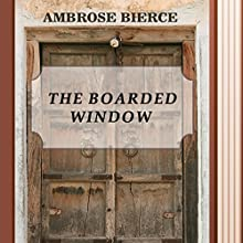 The Boarded Window (Annotated) (       UNABRIDGED) by Ambrose Bierce Narrated by Anastasia Bertollo