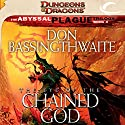 The Eye of the Chained God: Dungeons & Dragons: The Abyssal Plague, Book 3 Audiobook by Don Bassingthwaite Narrated by Michael McConnohie