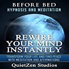 Rewire Your Mind Instantly: Transform Your Life and Find Peace with Meditation and Affirmations Rede von  QuietZen Studios Gesprochen von:  QuietZen Studios