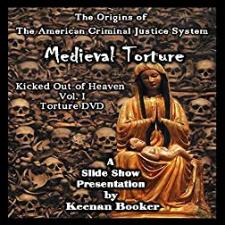 The Origins of The American Criminal Justice System - Medieval Torture - Kicked Out of Heaven Vol. I DVD