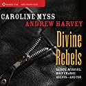 Divine Rebels: Saints, Mystics, Holy Change Agents - and You Speech by Caroline Myss, Andrew Harvey Narrated by Caroline Myss, Andrew Harvey
