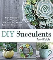 DIY Succulents: From Placecards to Wreaths, 35  Ideas for Creative Projects with Succulents