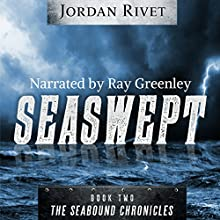 Seaswept: Seabound Chronicles, Book 2 | Livre audio Auteur(s) : Jordan Rivet Narrateur(s) : Ray Greenley