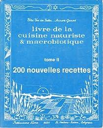 Livre de la cuisine naturiste et macrobiotique Tome II 200 nouvelles recettes par Elza Van der Seelen