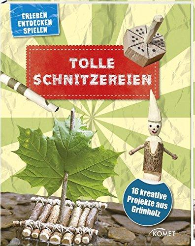 tolle-schnitzereien-16-kreative-projekte-aus-grunholz-erleben-entdecken-spielen