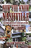 Mason Douglas Now You Know Nashville: The Ultimate Guide to the Pop Culture Sights and Sounds That Made Music City