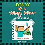 Diary of a Wimpy Miner: Best Friends: Book 4, Diary of a Wimpy Collection | Justin B. Harrison