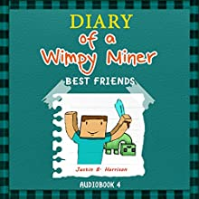 Diary of a Wimpy Miner: Best Friends: Book 4, Diary of a Wimpy Collection (       UNABRIDGED) by Justin B. Harrison Narrated by Brian Hunter