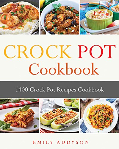 Crock Pot: 1400 Crock Pot Recipes Cookbook by Emily Addyson