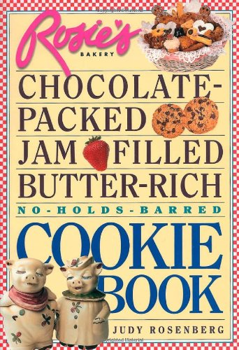 Rosie's Bakery Chocolate-Packed, Jam-Filled, Butter-Rich, No-Holds-Barred Cookie Book by Judy Rosenberg