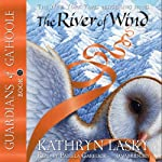 The River of Wind: Guardians of Ga'Hoole, Book 13 (       UNABRIDGED) by Kathryn Lasky Narrated by Pamela Garelick