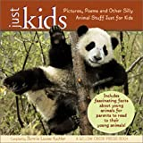 Just Kids: Pictures, Poems and Other Silly Animal Stuff Just for Kids