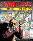 img - for by Lee, Stan, Ditko, Steve, Kane, Gil, Kirby, Jack, Ross, Alex Stan Lee's How to Write Comics: From the Legendary Co-Creator of Spider-Man, the Incredible Hulk, Fantastic Four, X-Men, and Iron Man (2011) Paperback book / textbook / text book