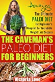 Paleo For Beginners: Amazing! The Ultimate Paleo Diet for Beginners Blueprint For Incredible Weight Loss Success (paleo cookbook, paleo diet for beginners) ... diet food list, paleo cookbook Book 1)