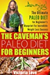 Paleo: The Caveman's Paleo Diet For B...