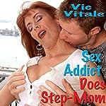 Sex Addict Does Step-Mom | Vic Vitale