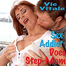 Sex Addict Does Step-Mom | Livre audio Auteur(s) : Vic Vitale Narrateur(s) : Ward Thomas