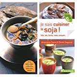 Je sais cuisiner le soja ! : Tofu, lait, farine, flocons......