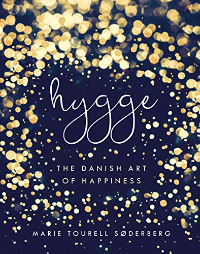 Hygge: The Danish Art of Happiness by Marie Tourell Søderberg