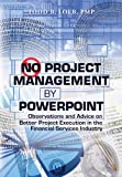 No Project Management by PowerPoint: Observations and Advice on Better Project Execution in the Financial Services Industry