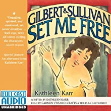 Gilbert and Sullivan Set Me Free Audiobook by Kathleen Karr Narrated by Carmen Viviano-Crafts, the Full Cast Family
