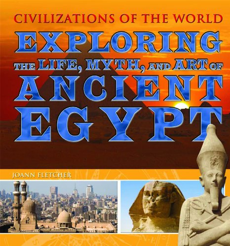 Exploring the Life, Myth, and Art of Ancient Egypt (Civilizations of the World (Rosen Group))