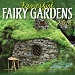 Fanciful Fairy Gardens 2014: 16 Month...