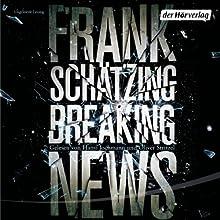 Breaking News (       ungekürzt) von Frank Schätzing Gesprochen von: Oliver Stritzel, Hansi Jochmann