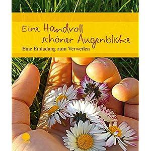 Eine Handvoll schöner Augenblicke: Eine Einladung zum Verweilen (Eschbacher Geschenk