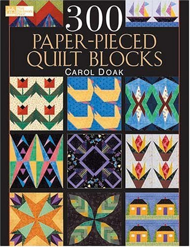 300 Paper-Pieced Quilt Blocks: (CD included) by Doak, Carol (2004) Paperback