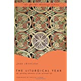 The Liturgical Year: The Spiraling Adventure of the Spiritual Life - The Ancient Practices Series ~ Joan Chittister