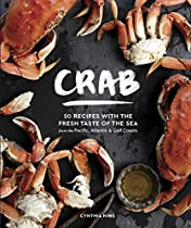 CRAB: 50 RECIPES WITH THE SWEET TASTE OF THE SEA FROM THE PACIFIC, ATLANTIC, AND GULF COASTS