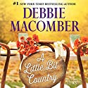 A Little Bit Country Audiobook by Debbie Macomber Narrated by Karen White