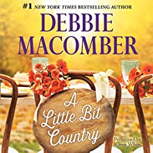A Little Bit Country (       UNABRIDGED) by Debbie Macomber Narrated by Karen White