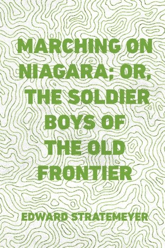 Marching on Niagara; Or, The Soldier Boys of the Old Frontier