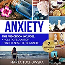Anxiety: Mindfulness for Beginners + Holistic Relaxation | Livre audio Auteur(s) : Marta Tuchowska Narrateur(s) : Bo Morgan